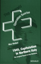 Operation Sunrise - 1945 Capitulation in Northern Italy 1